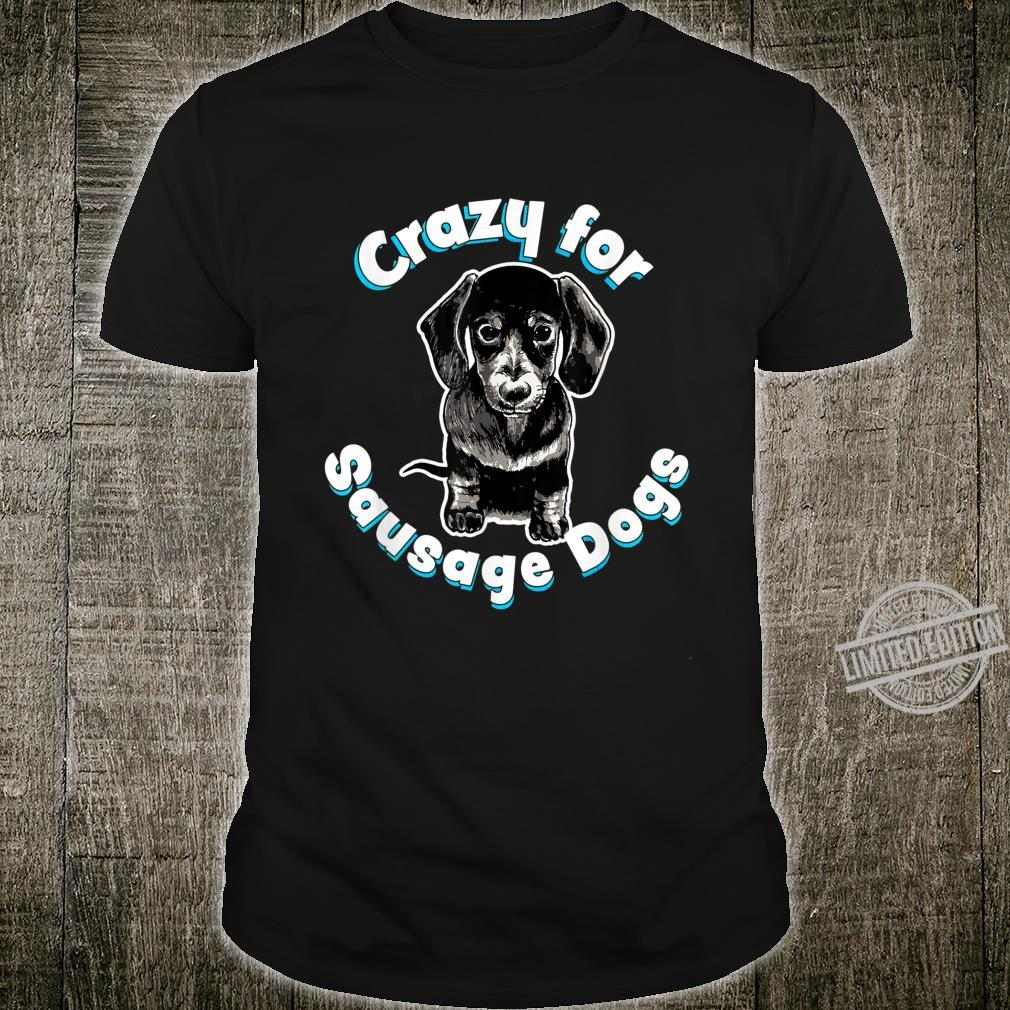 Crazy for Sausage Dogs Cute miniature Dachshund Puppy Shirt
