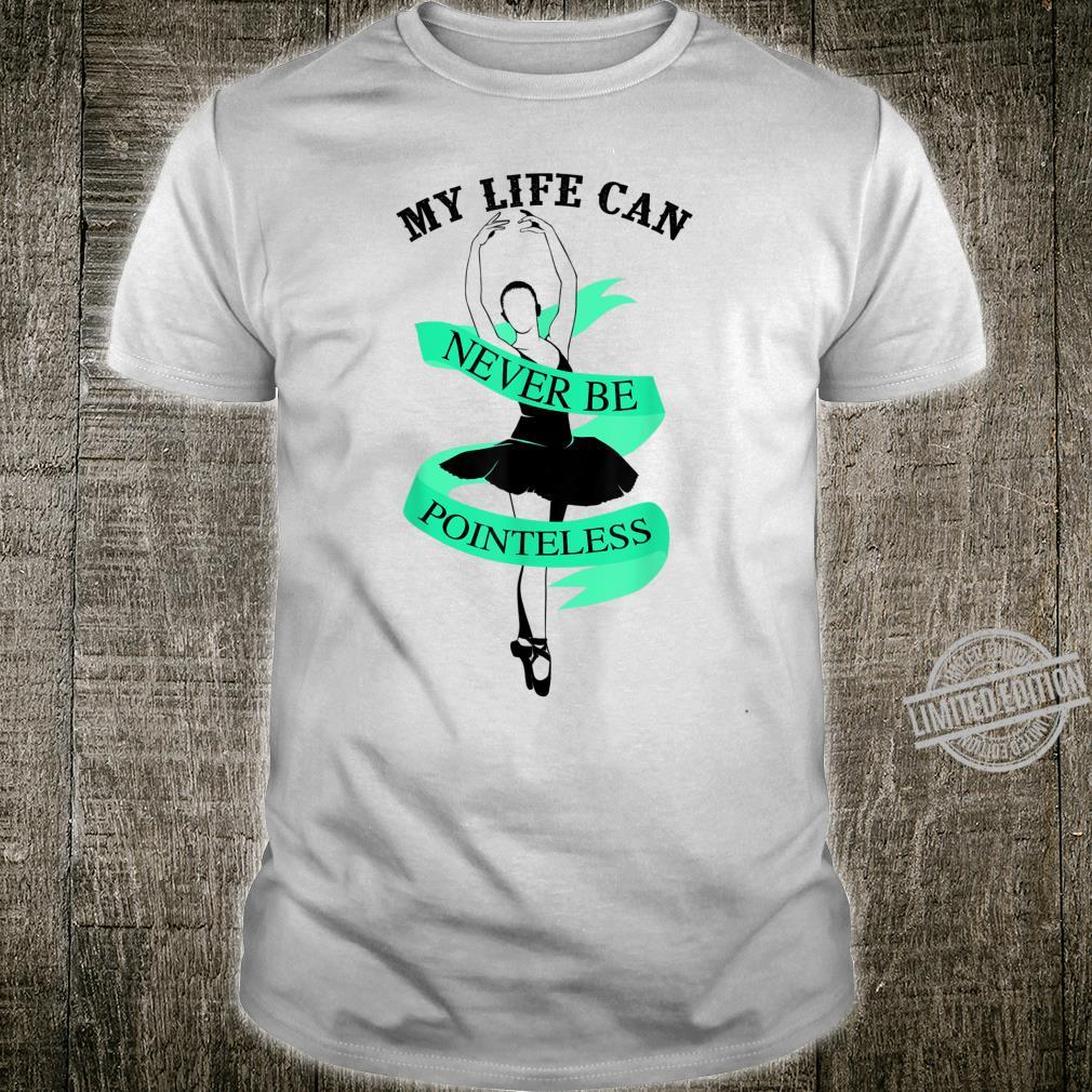 Cute Exceptional My Life Can Never Be Pointeless Shirt