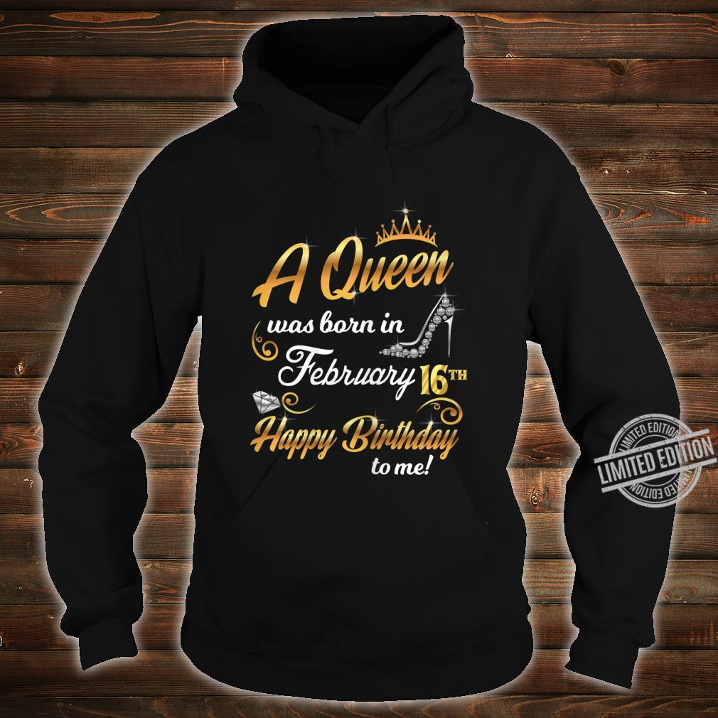 Damen A Queen Was Born In February 16th Happy Birthday To Me 16 Shirt hoodie