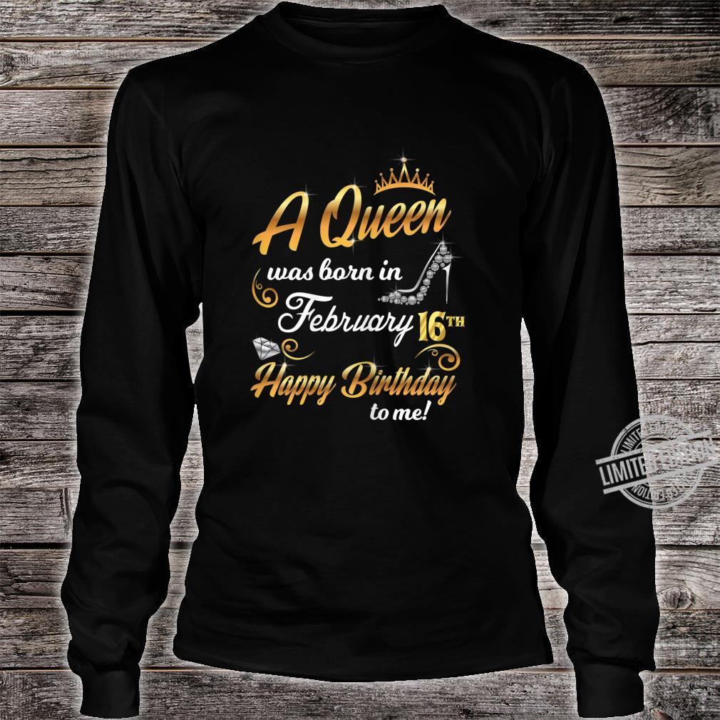 Damen A Queen Was Born In February 16th Happy Birthday To Me 16 Shirt long sleeved