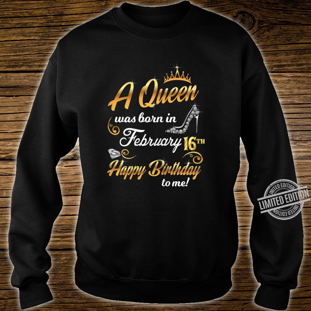 Damen A Queen Was Born In February 16th Happy Birthday To Me 16 Shirt sweater
