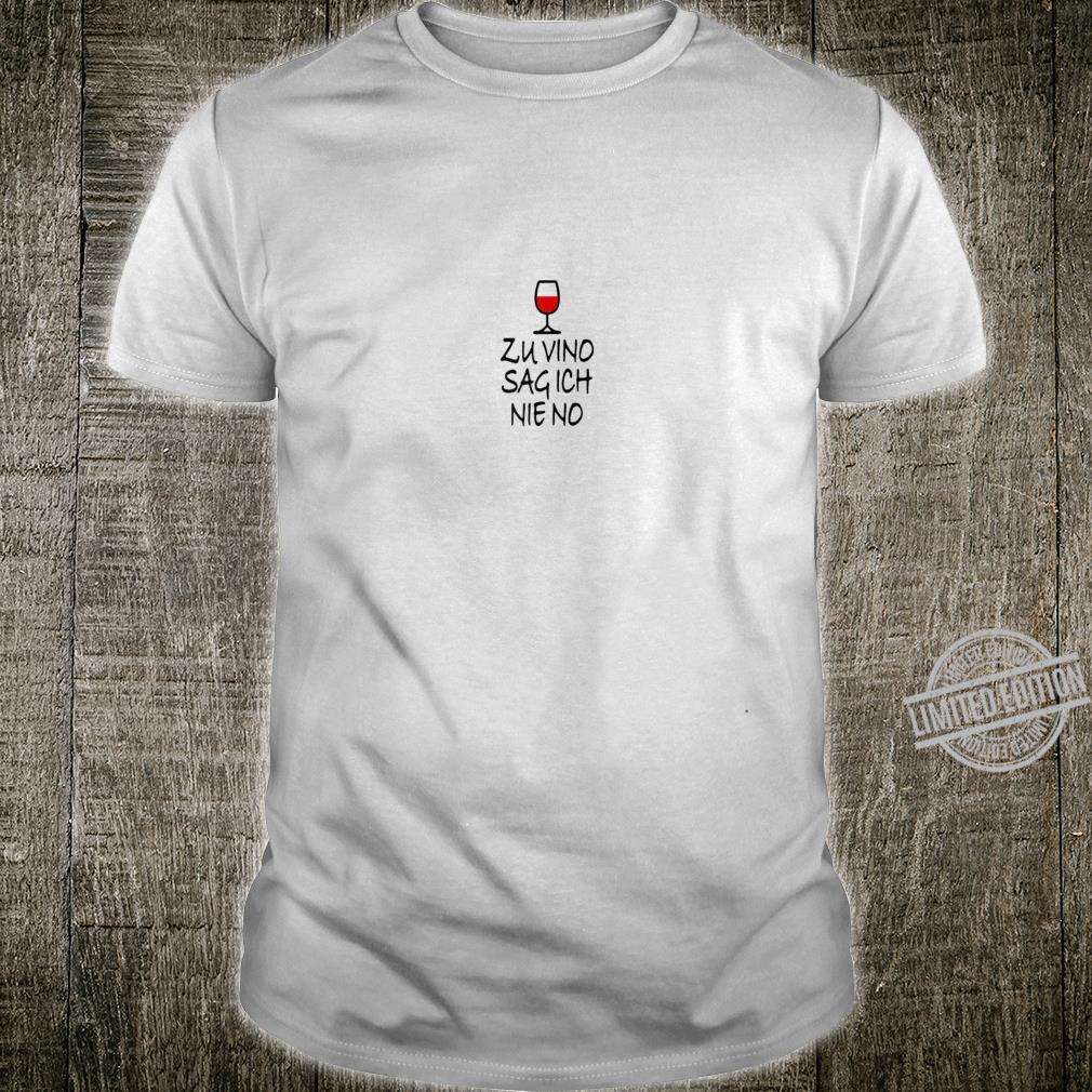 Damen ZU VINO SAG ICH NIE NO Wein Spruch Weintrinker Geschenk Shirt