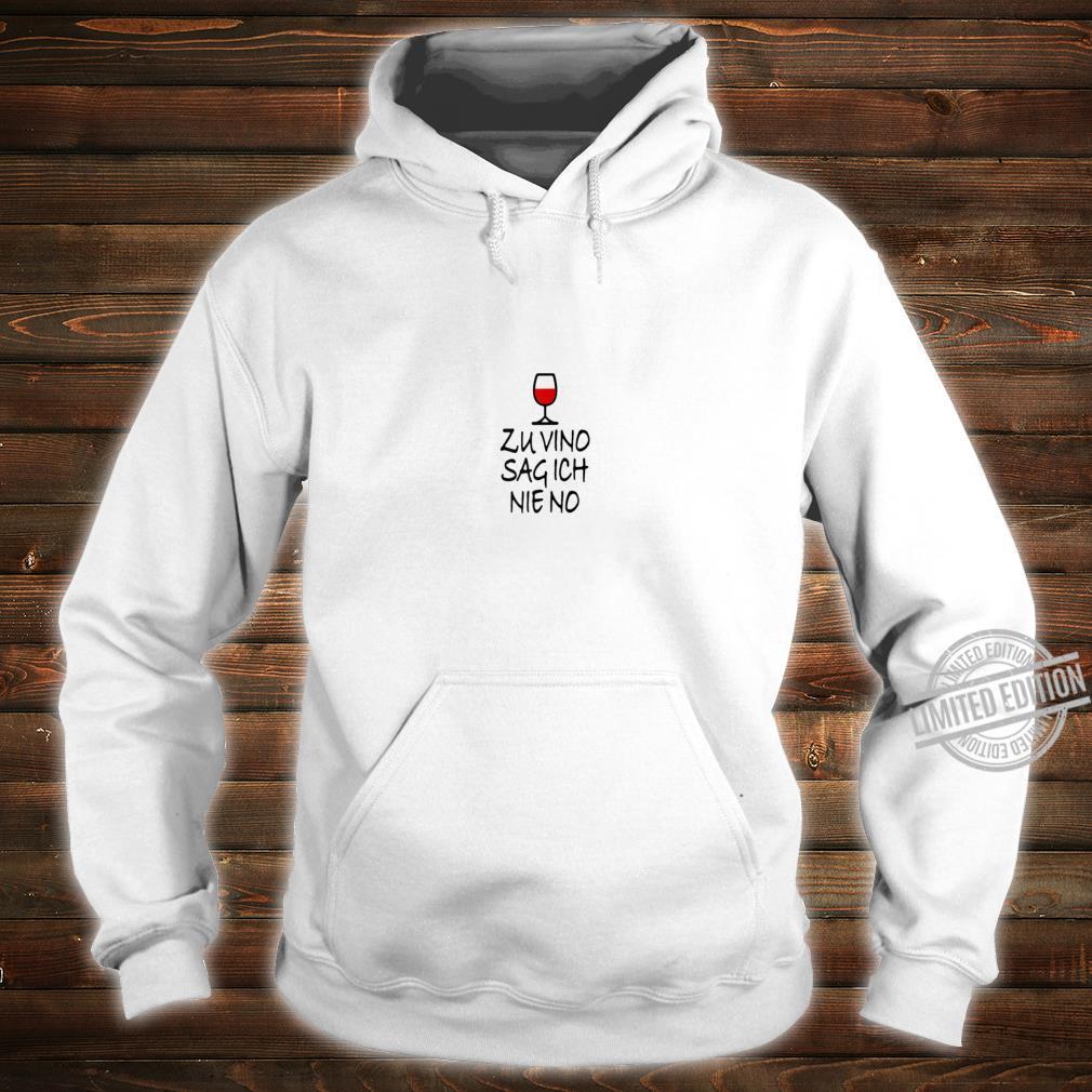 Damen ZU VINO SAG ICH NIE NO Wein Spruch Weintrinker Geschenk Shirt hoodie