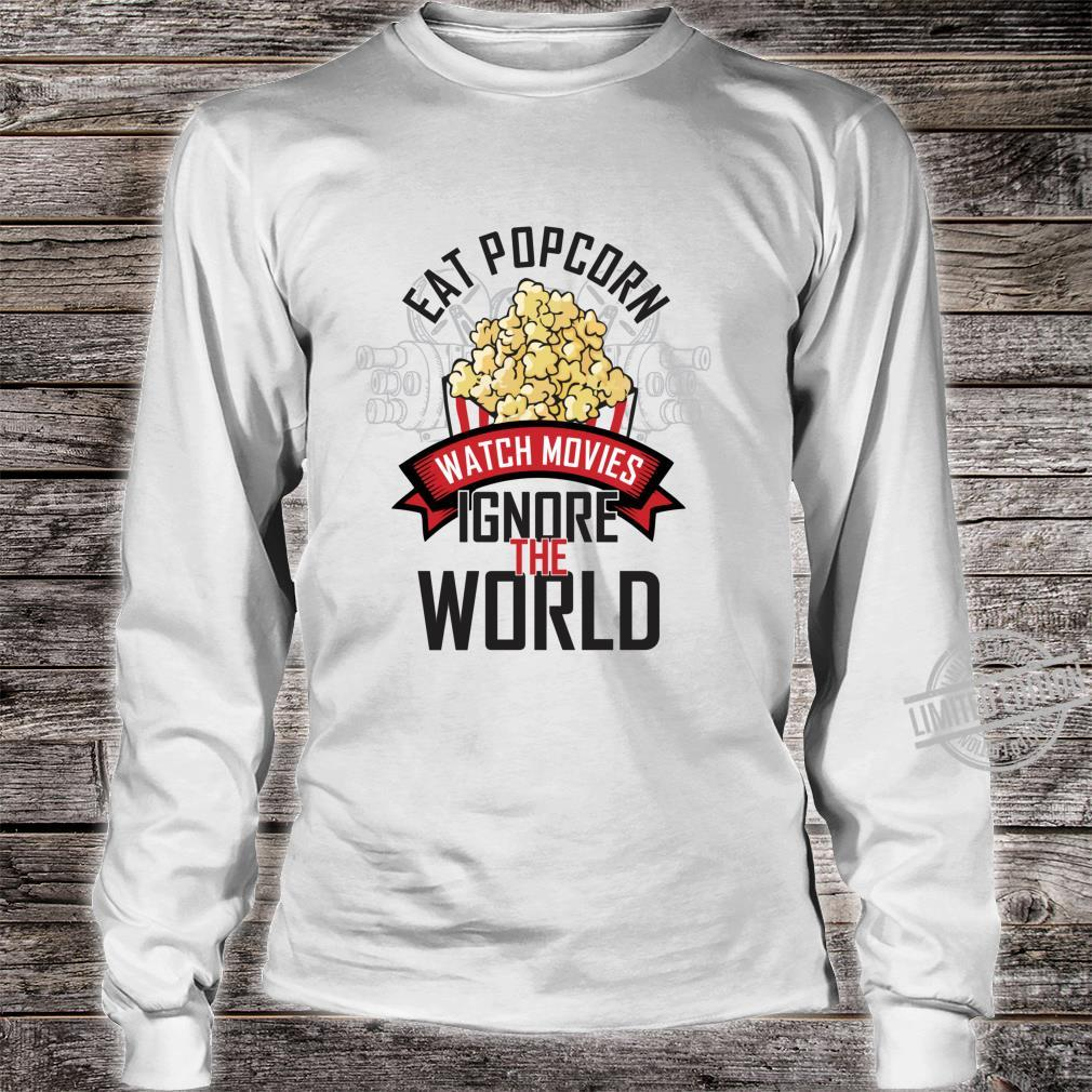 Eat Popcorn watch movies ignore the world movie theater Shirt long sleeved