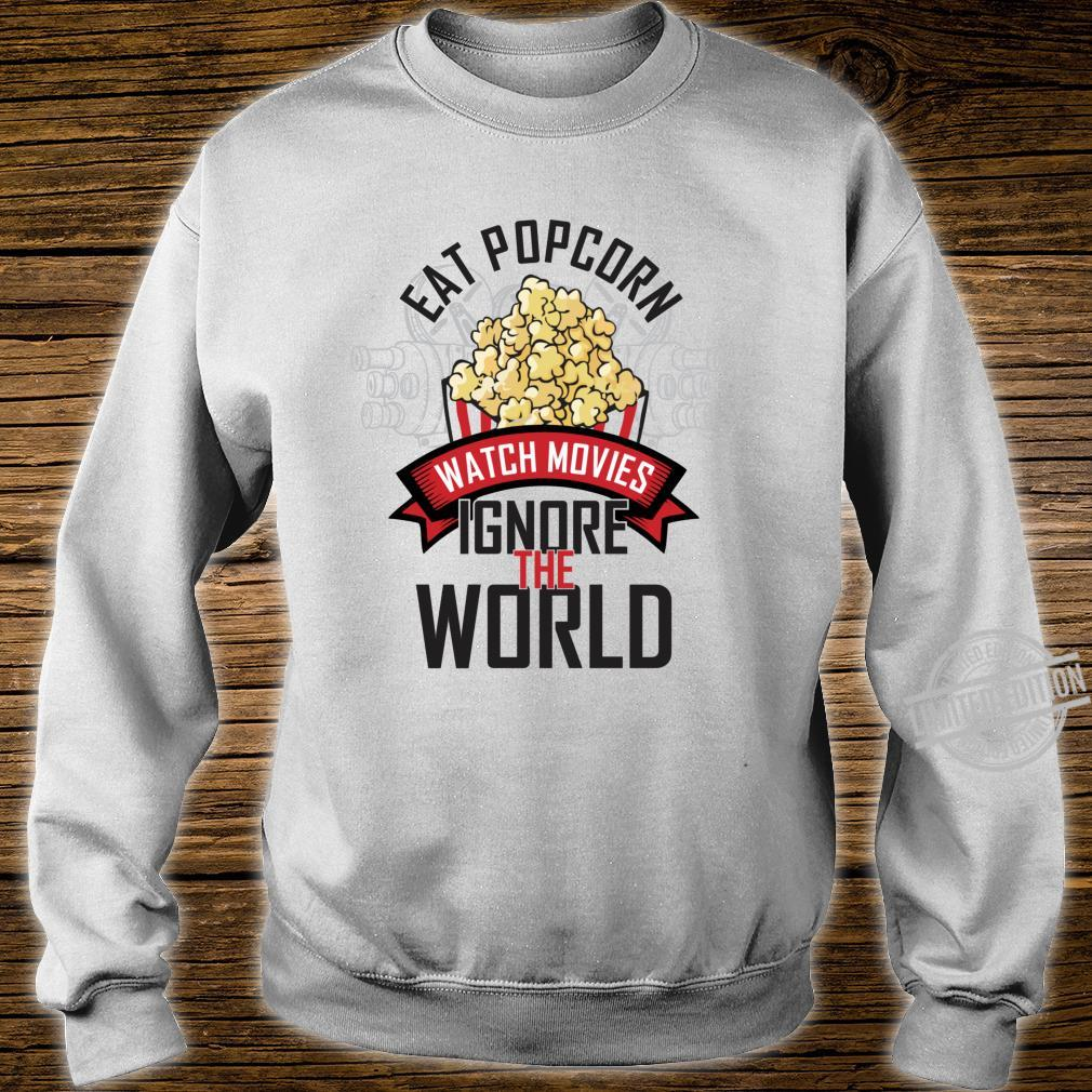 Eat Popcorn watch movies ignore the world movie theater Shirt sweater