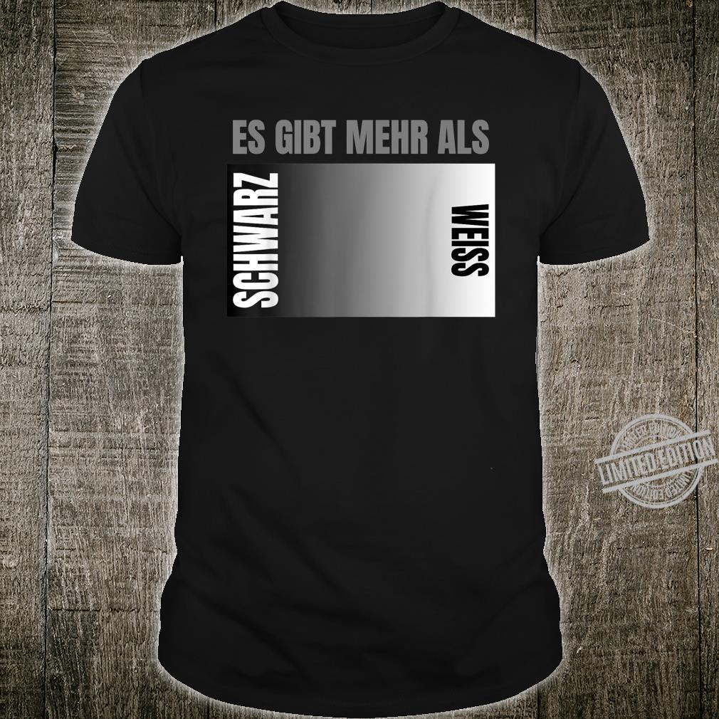 Es gibt mehr als schwarz und weiß Shirt