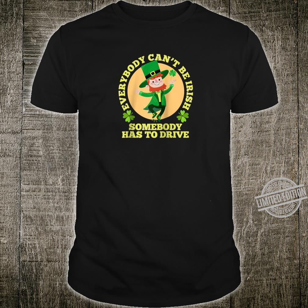Everybody Can't Be Irish Somebody Has To Drive Shirt