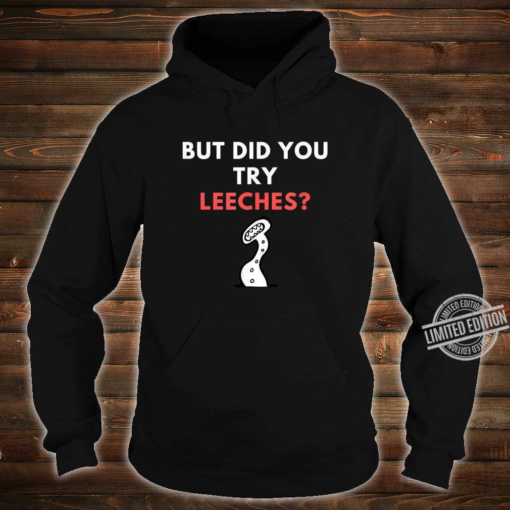 Funny But did you try leeches Saying Shirt hoodie