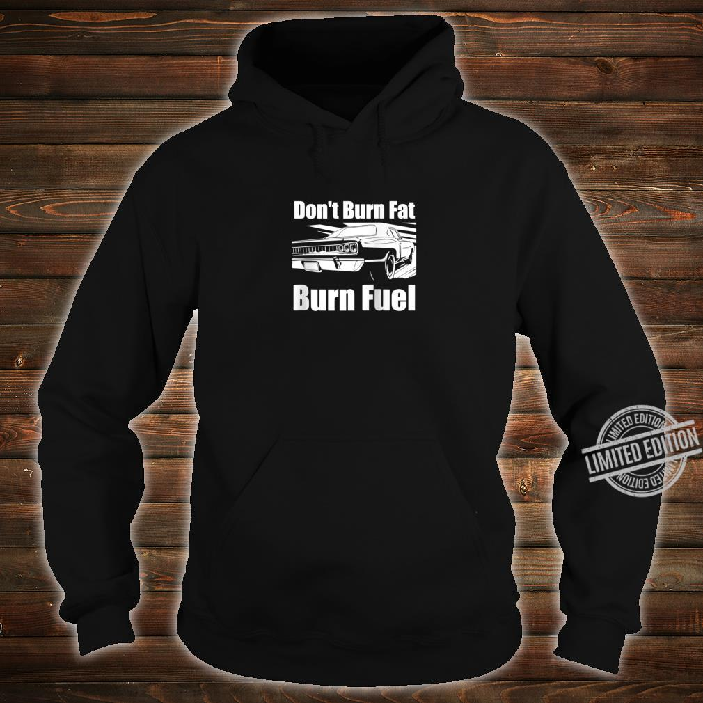 Funny Car Guy Don't Burn Fat Burn Fuel Racecar Shirt hoodie