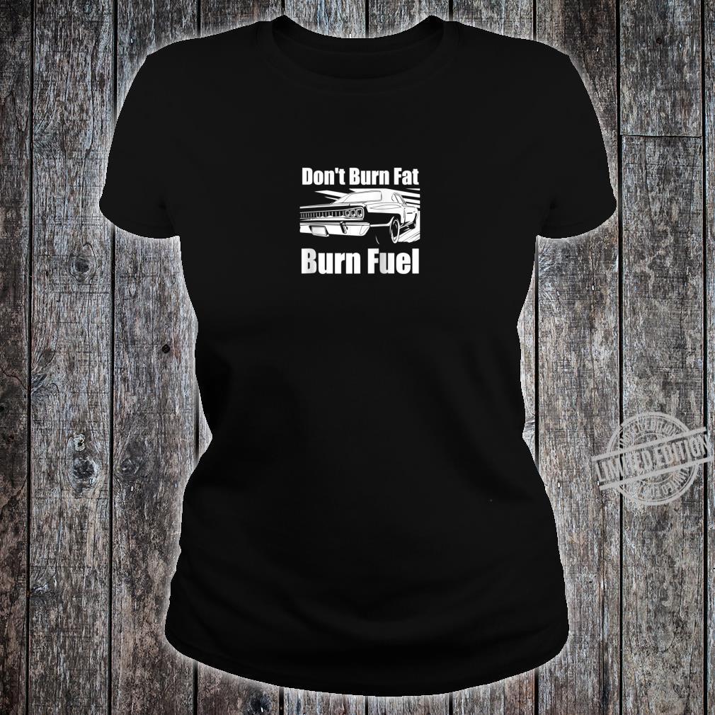 Funny Car Guy Don't Burn Fat Burn Fuel Racecar Shirt ladies tee