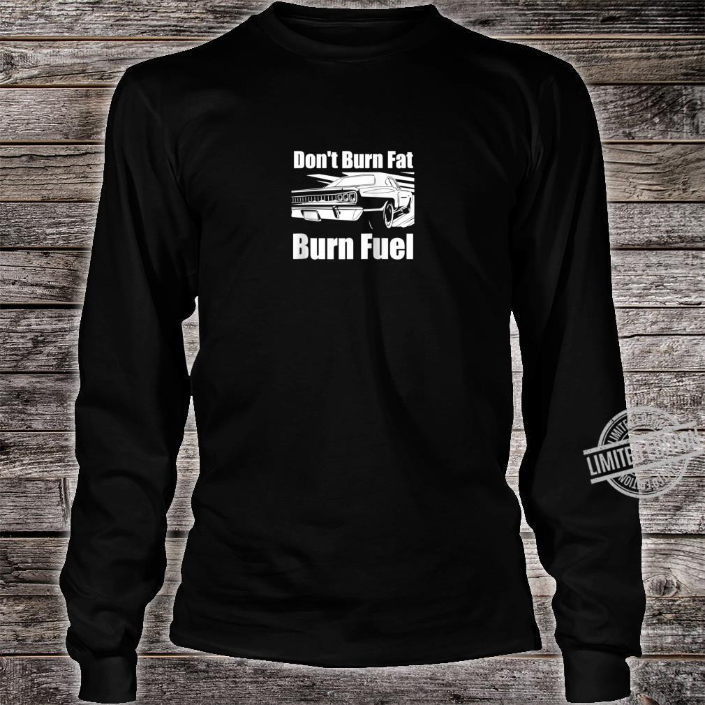 Funny Car Guy Don't Burn Fat Burn Fuel Racecar Shirt long sleeved