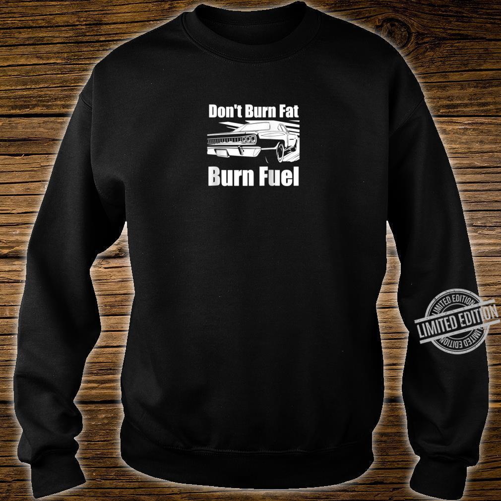 Funny Car Guy Don't Burn Fat Burn Fuel Racecar Shirt sweater