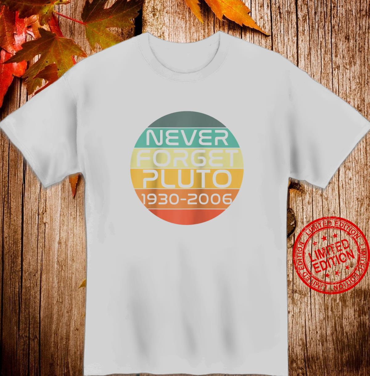 Funny Retro Vintage Never Forget Pluto 19302006 Nerdy Shirt
