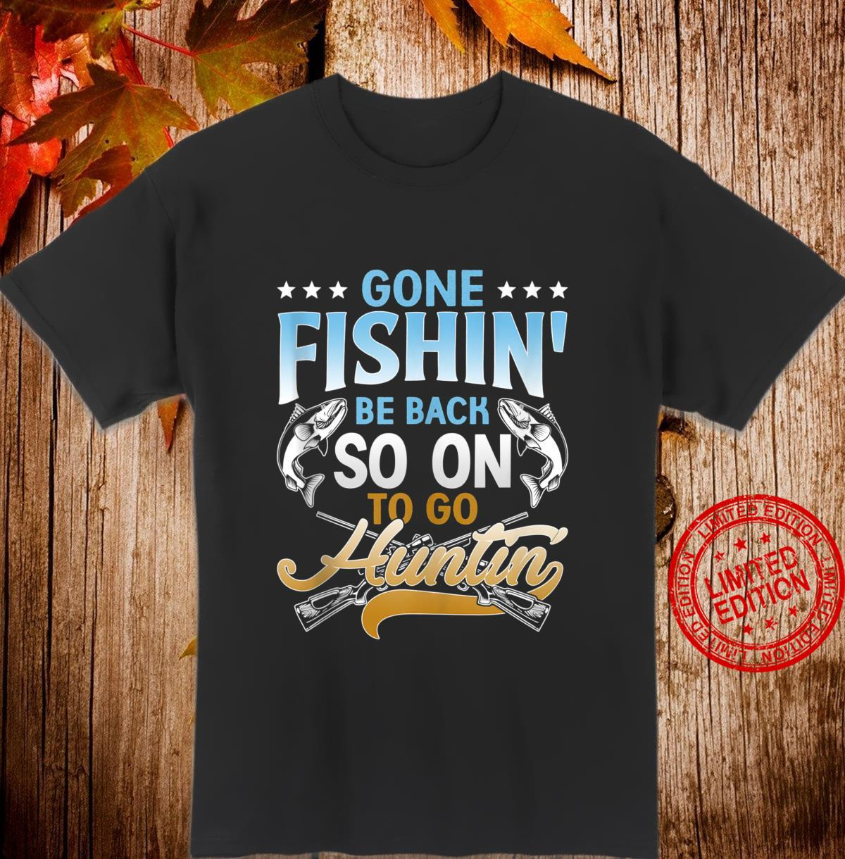 Gone Fishin' Be Back Soon To Go Huntin' Fishing Hunter Shirt