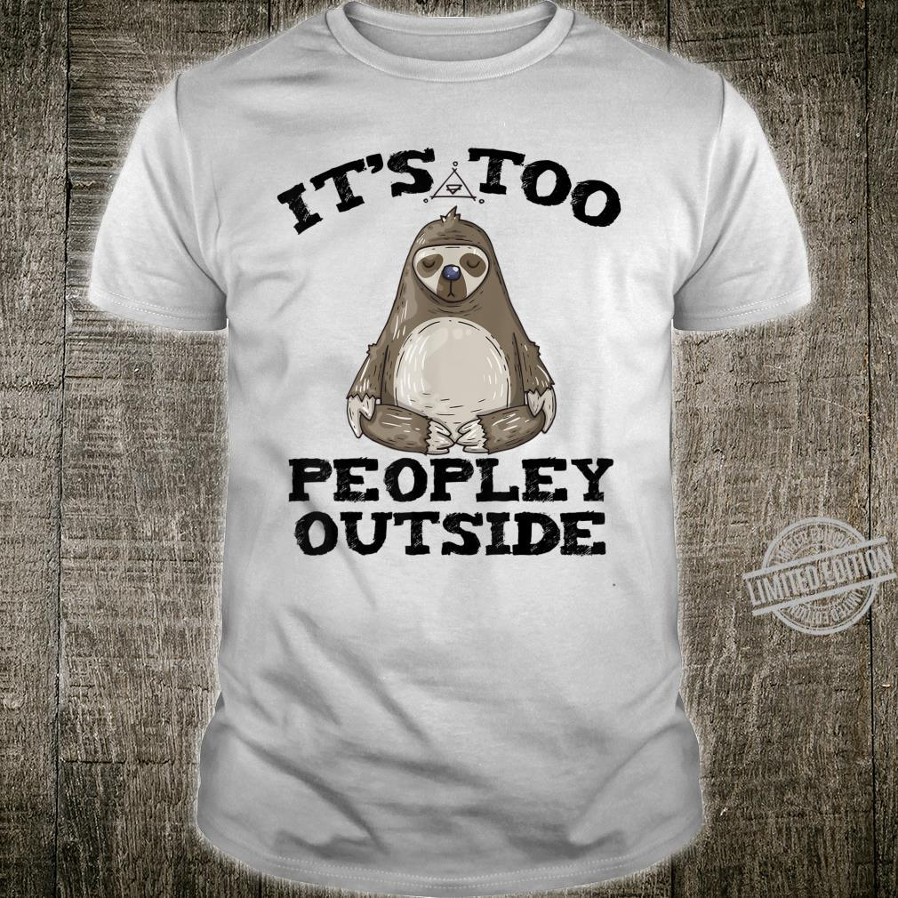 ITS TOO PEOPLEY OUTSIDE Sloth for Introverts Shirt
