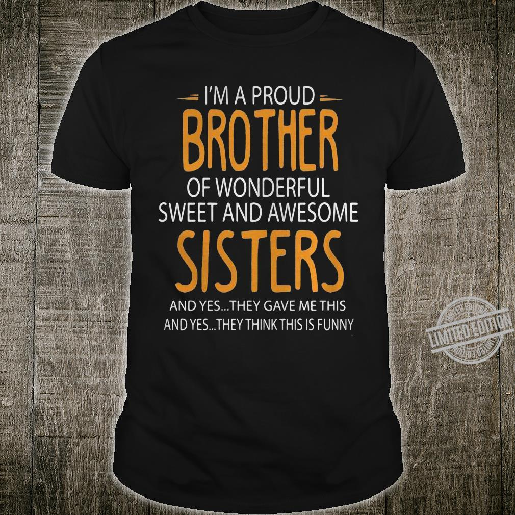 I'm A Proud Brother Of Wonderful Sweet And Awesome Sisters And Yes They Gave Me This And Yes They Think This Is Funny Men T-Shirt