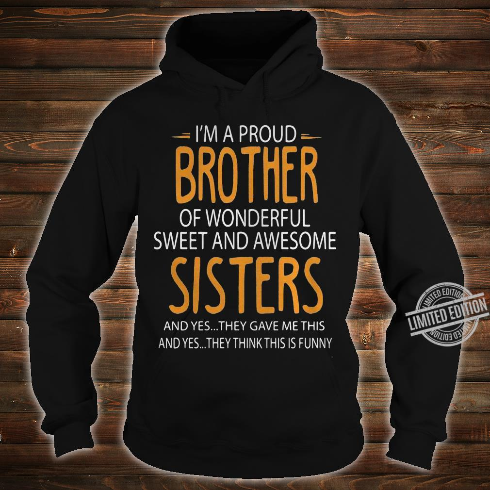I'm A Proud Brother Of Wonderful Sweet And Awesome Sisters And Yes They Gave Me This And Yes They Think This Is Funny Men T-Shirt hoodie