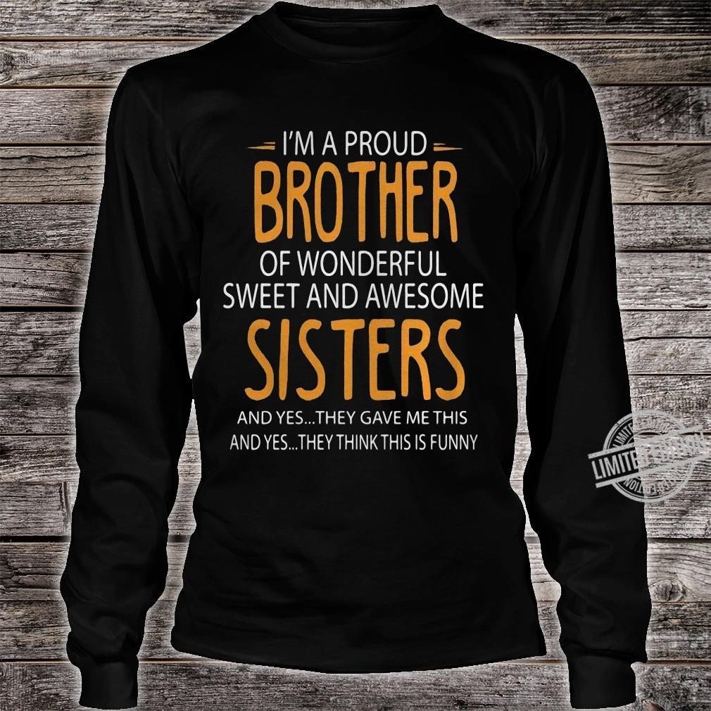 I'm A Proud Brother Of Wonderful Sweet And Awesome Sisters And Yes They Gave Me This And Yes They Think This Is Funny Men T-Shirt long sleeved