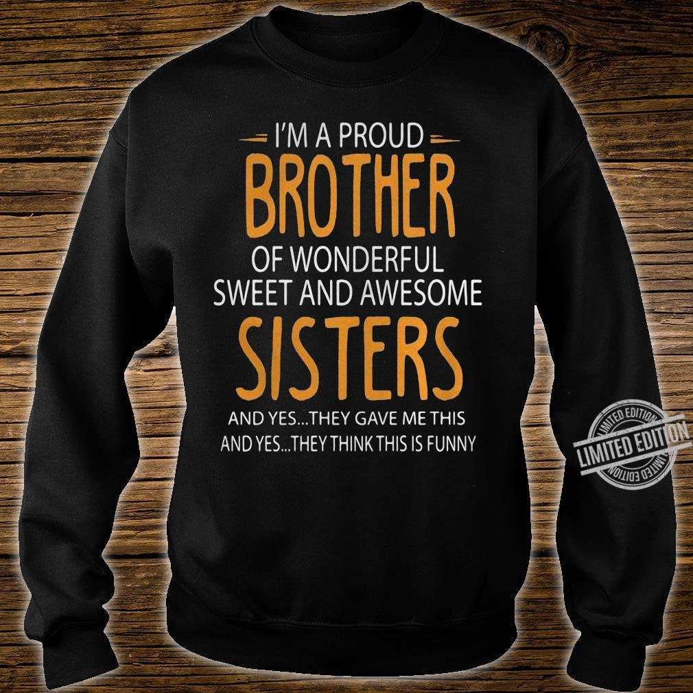 I'm A Proud Brother Of Wonderful Sweet And Awesome Sisters And Yes They Gave Me This And Yes They Think This Is Funny Men T-Shirt sweater