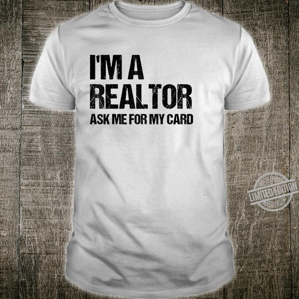 I'm A Realtor Ask Me For My Card Real Estate Agent Shirt