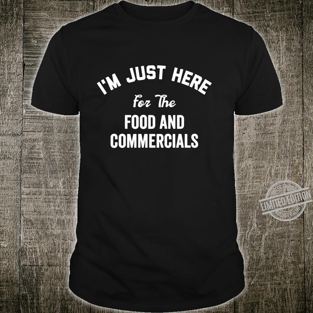 I'm Just Here for the Food and Commercials Shirt Half Time Shirt