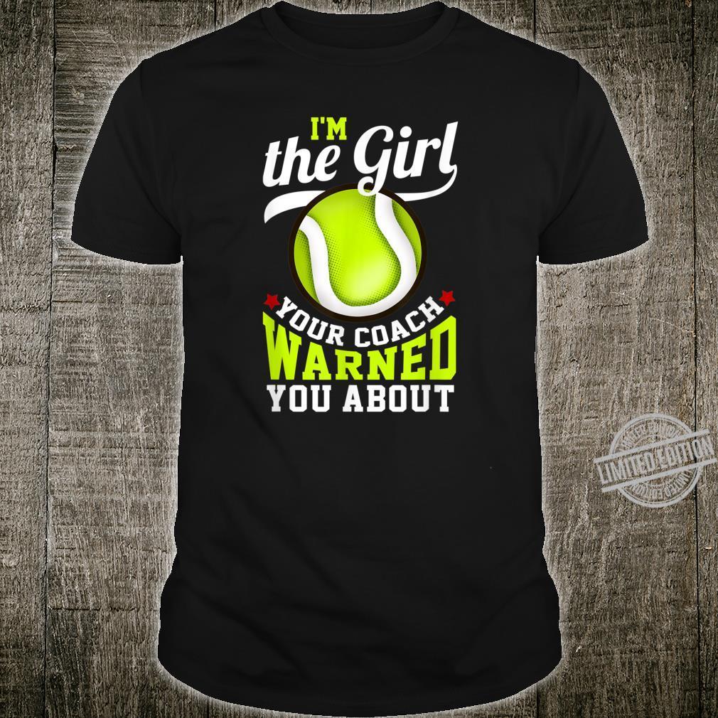 I'm The Girl Your Coach Warned You About Tennis Sport Fan Shirt