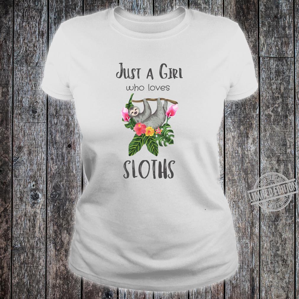 Just a Girl who Loves Sloths Tropisches Blumengeschenk Shirt ladies tee