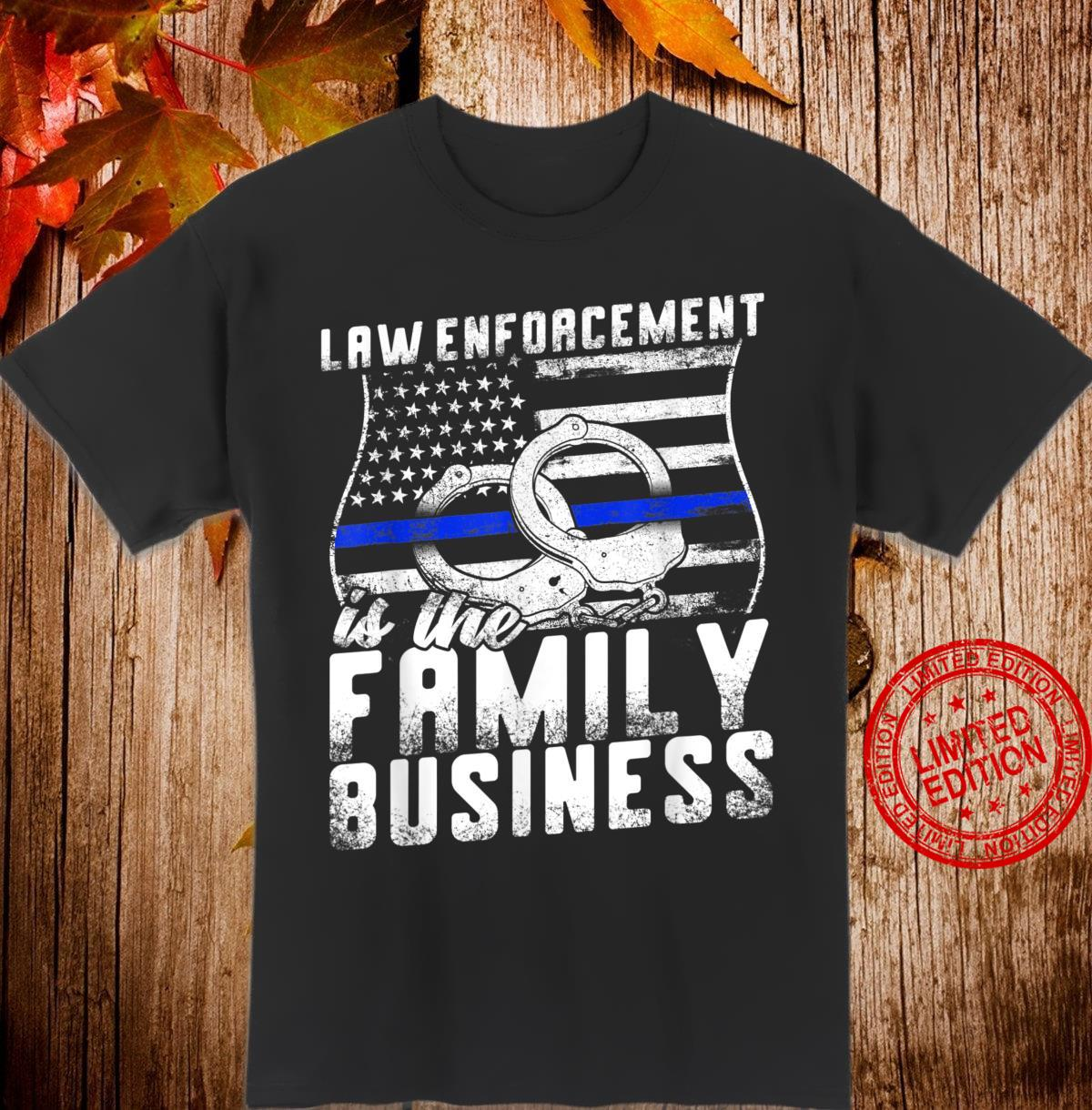 Law Enforcement Is The Family Business Shirt