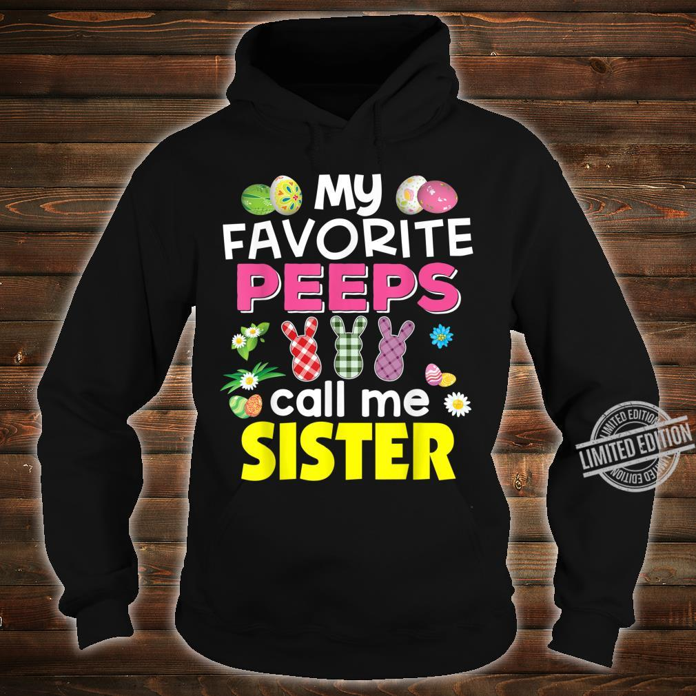 My Favorite Peeps Call Me Sister Bunny Family Egg Hunt Shirt hoodie