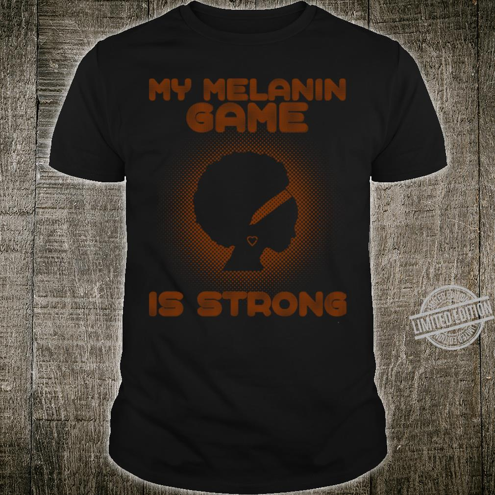 My Melanin Game Is Strong Shirt