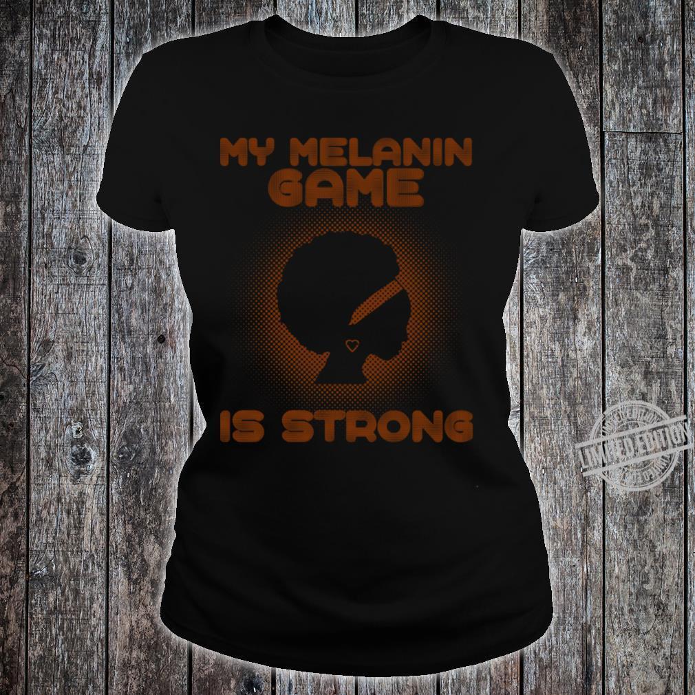 My Melanin Game Is Strong Shirt ladies tee