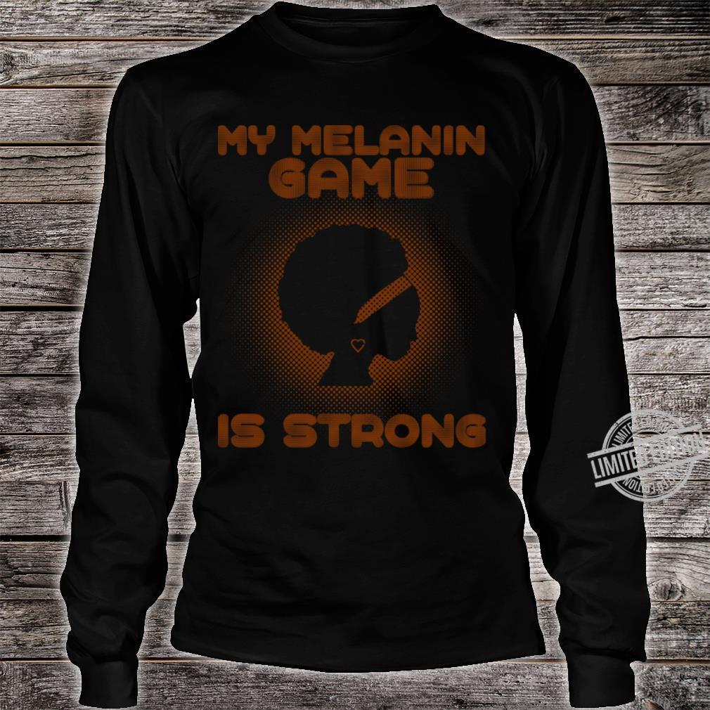 My Melanin Game Is Strong Shirt long sleeved