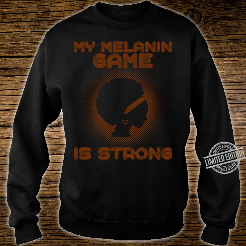 My Melanin Game Is Strong Shirt sweater