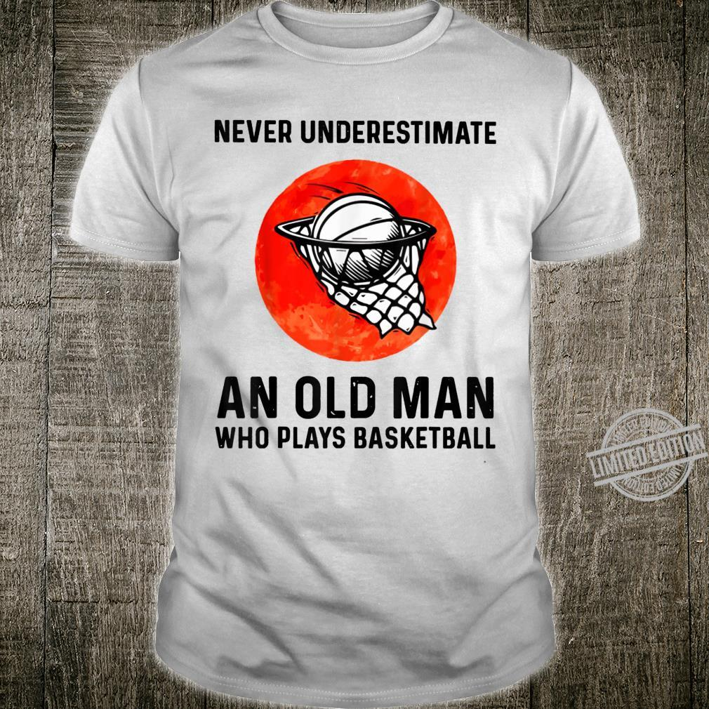 Never Underestimate An Old Man Who Plays Basketball Shirt