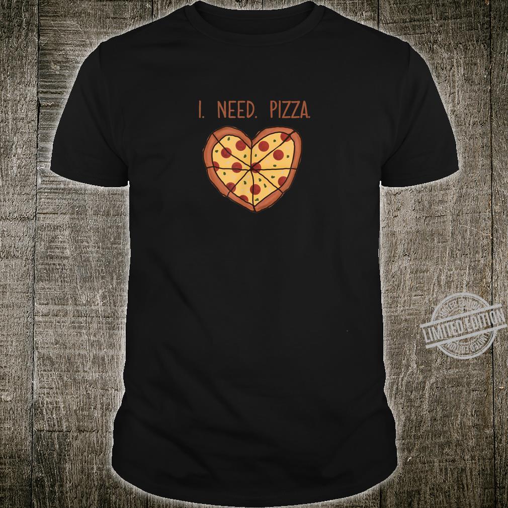 Pizza Valentine Shirt Heart Pizza Image I Need Pizza Shirt