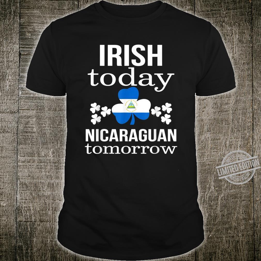 S.T Patrick's day Irish today Nicaraguan tomorrow Shirt
