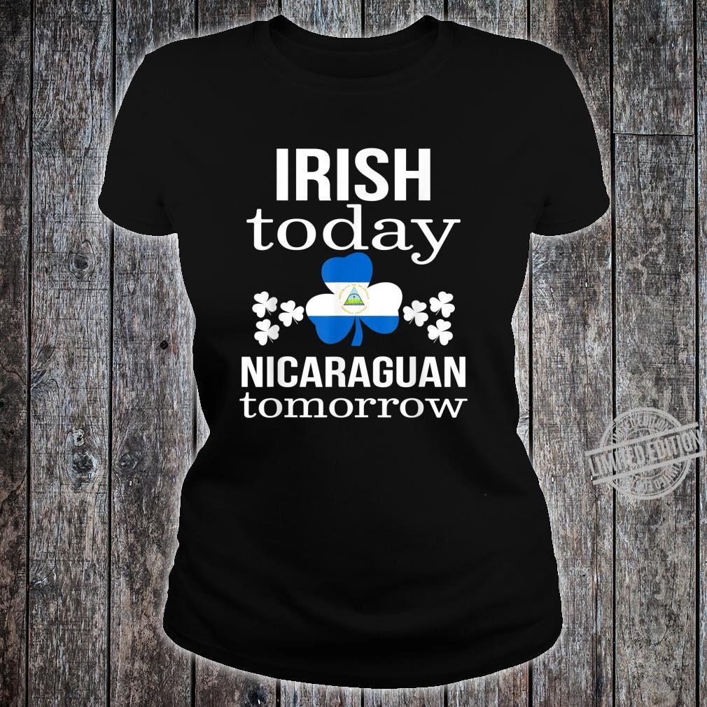 S.T Patrick's day Irish today Nicaraguan tomorrow Shirt ladies tee