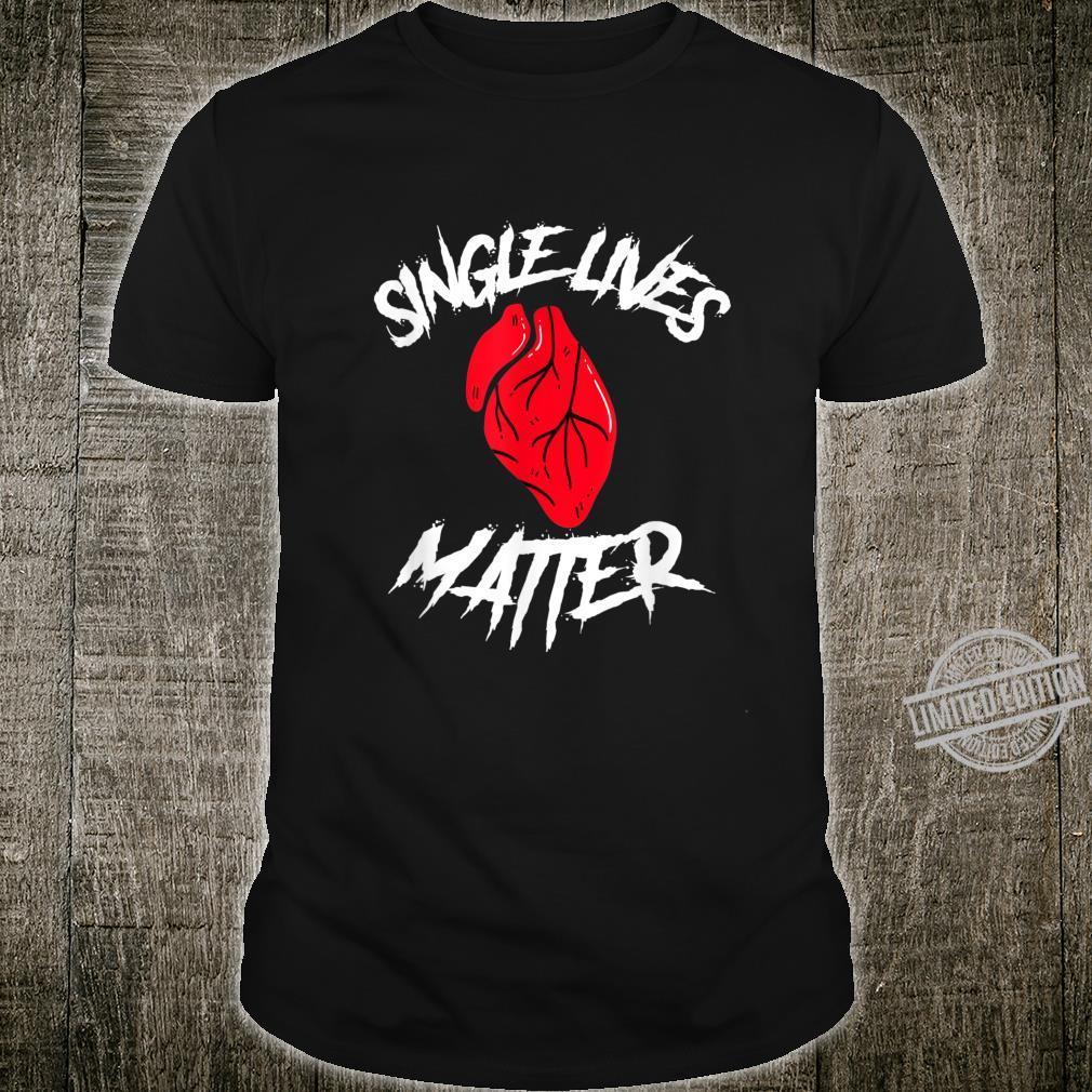 Single Lives Matter Anti Valentine Quote Heart Shirt