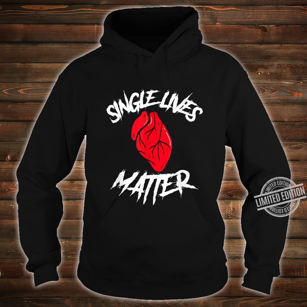 Single Lives Matter Anti Valentine Quote Heart Shirt hoodie
