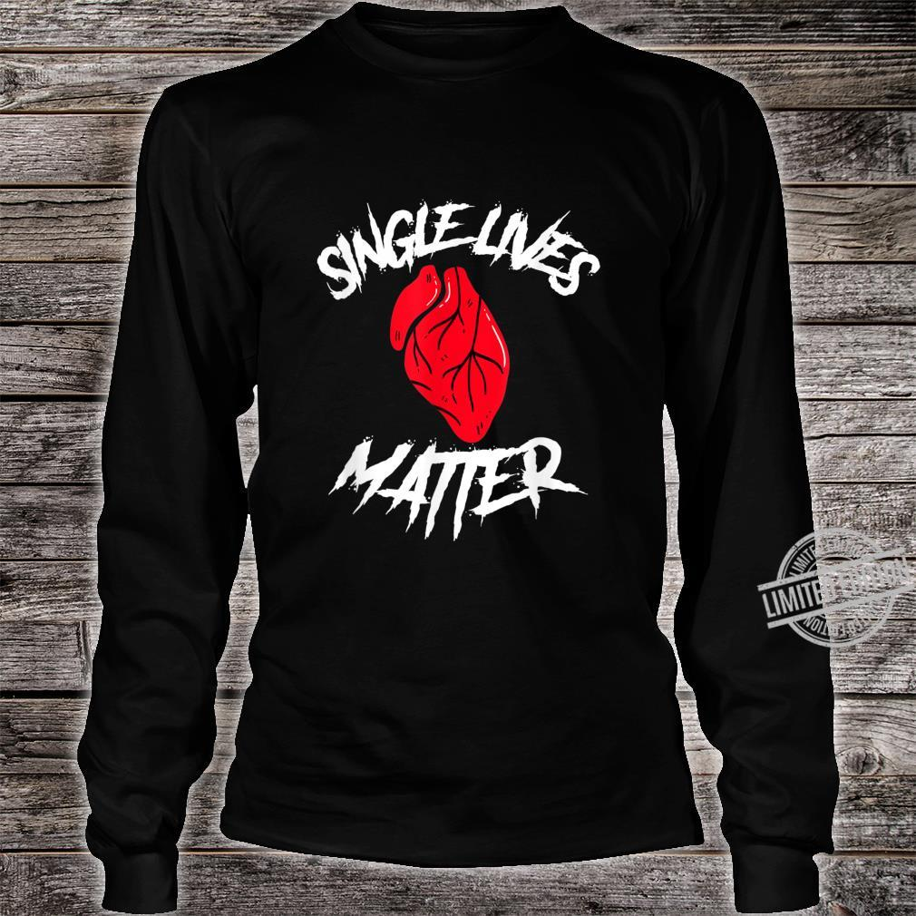 Single Lives Matter Anti Valentine Quote Heart Shirt long sleeved