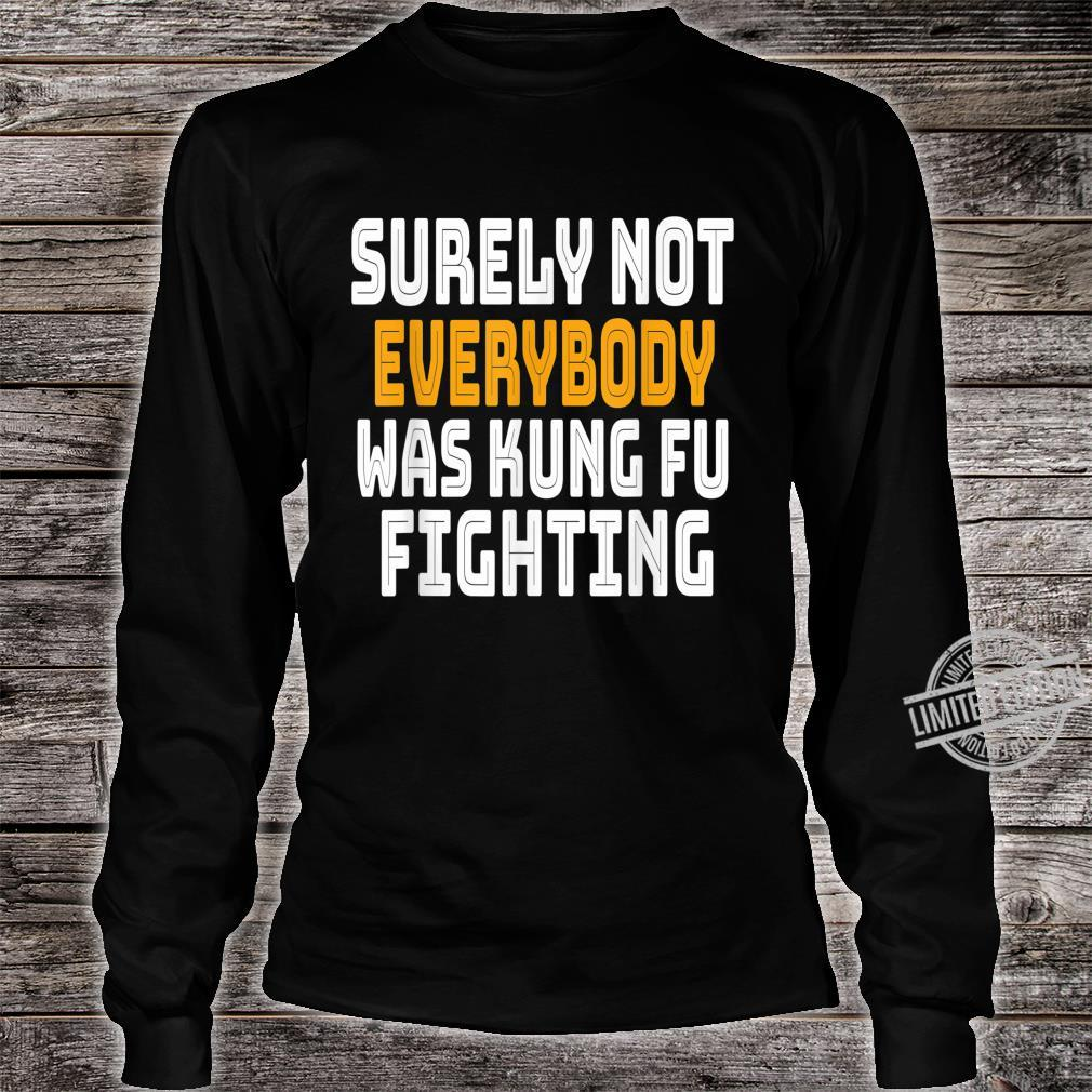 Surely Not Everybody Was Kung Fu Fighting Shirt long sleeved