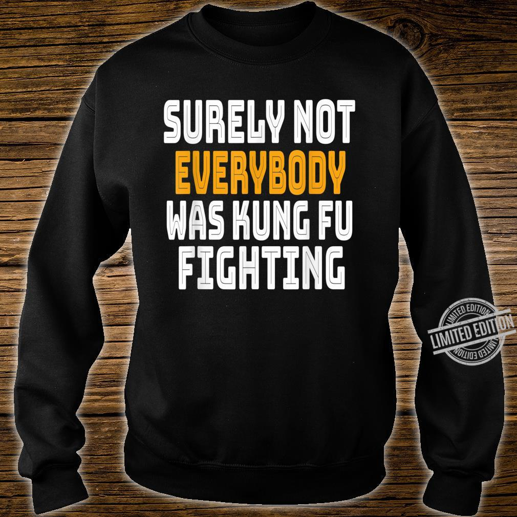 Surely Not Everybody Was Kung Fu Fighting Shirt sweater