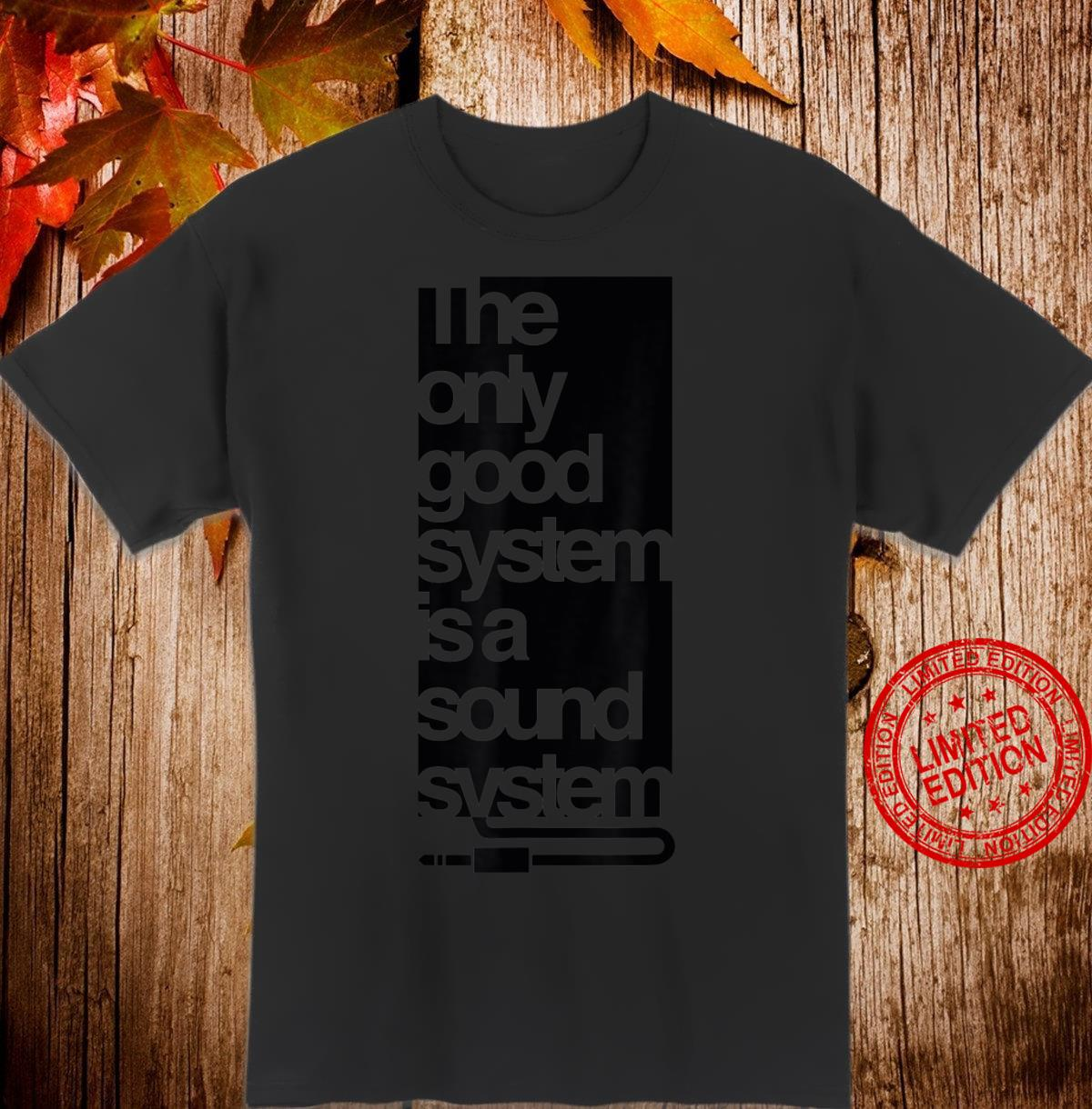 The Only Good System is a Sound System DJ & Music Shirt