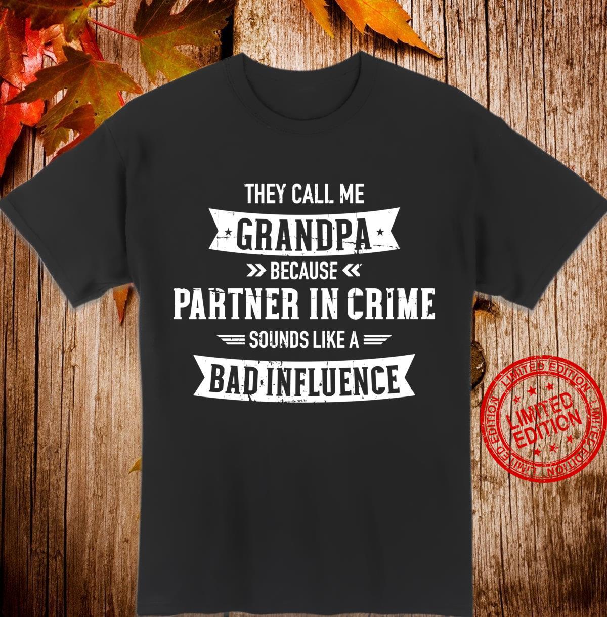 They call me Grandpa bad influence Shirt