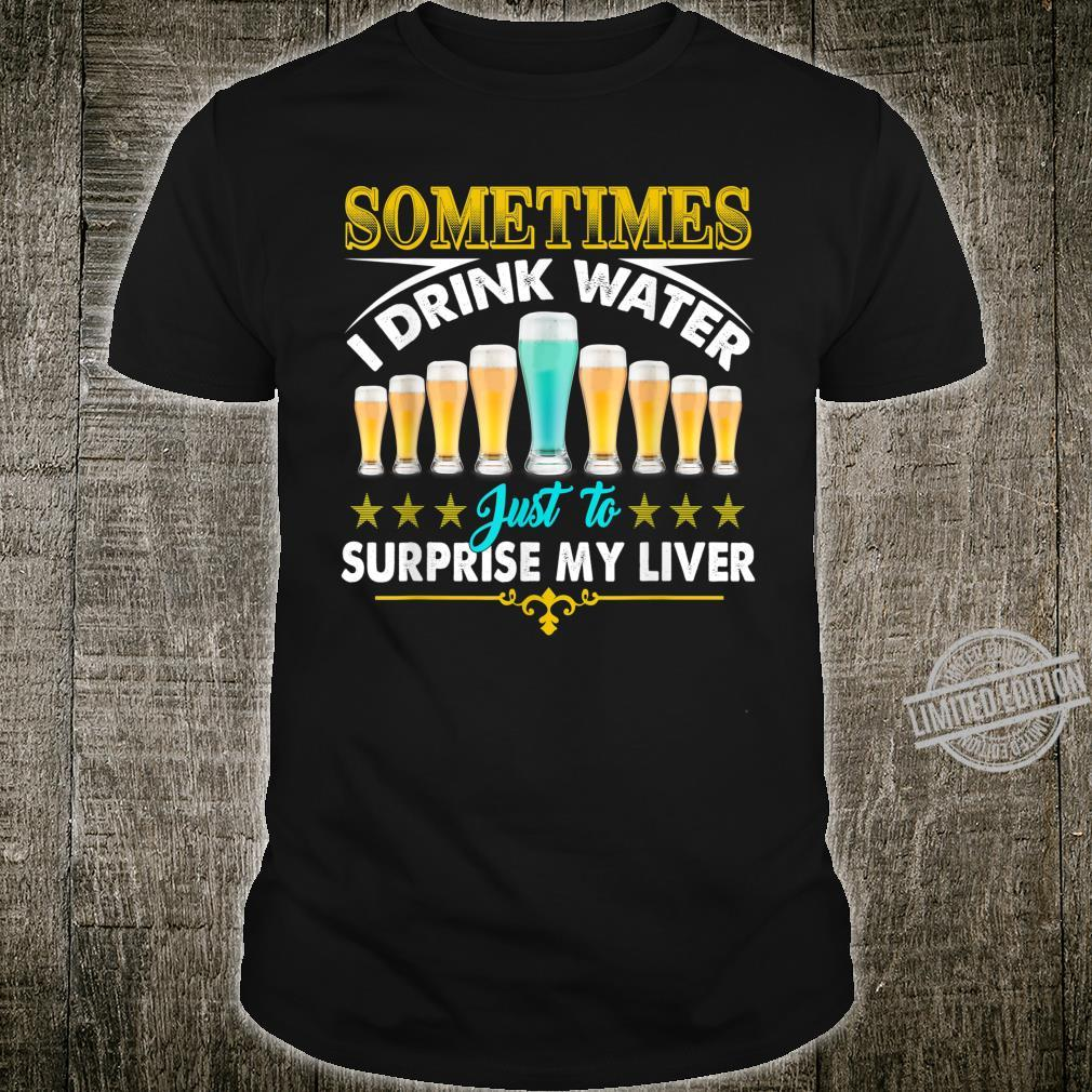 Water Surprise Liver Beer Hard Drinkers Alcohol Shirt