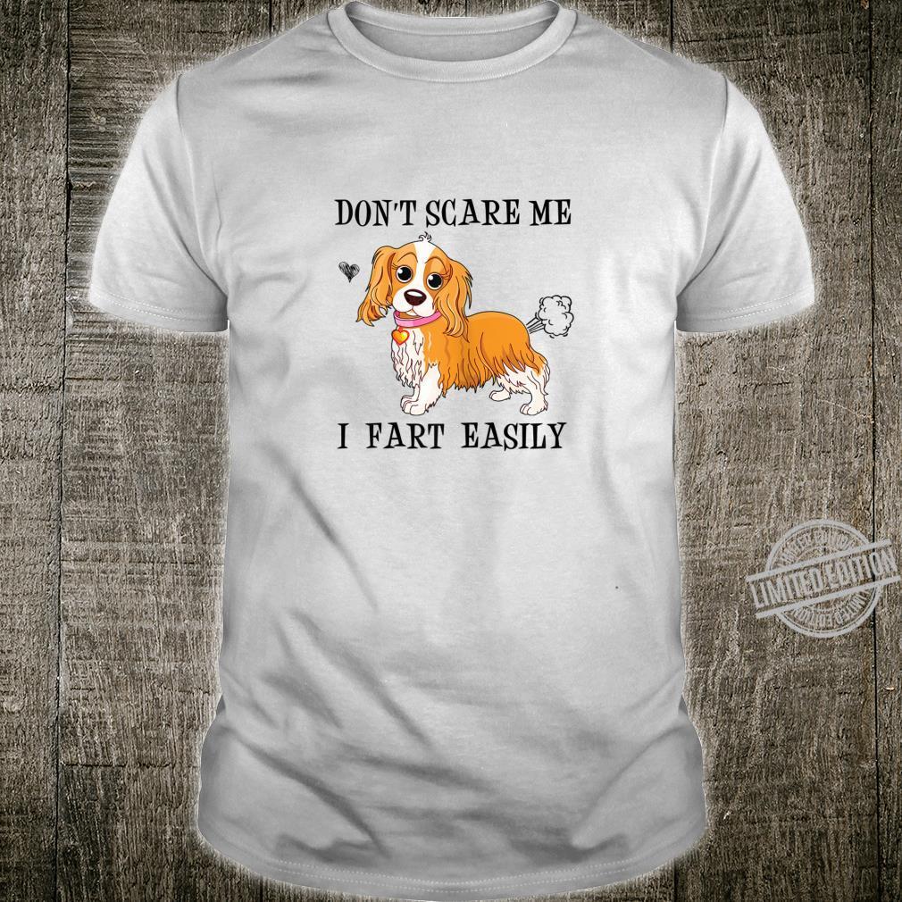 Womens CavalierKingCharlesSpaniel Don't Scare Me I Fart Easily Shirt