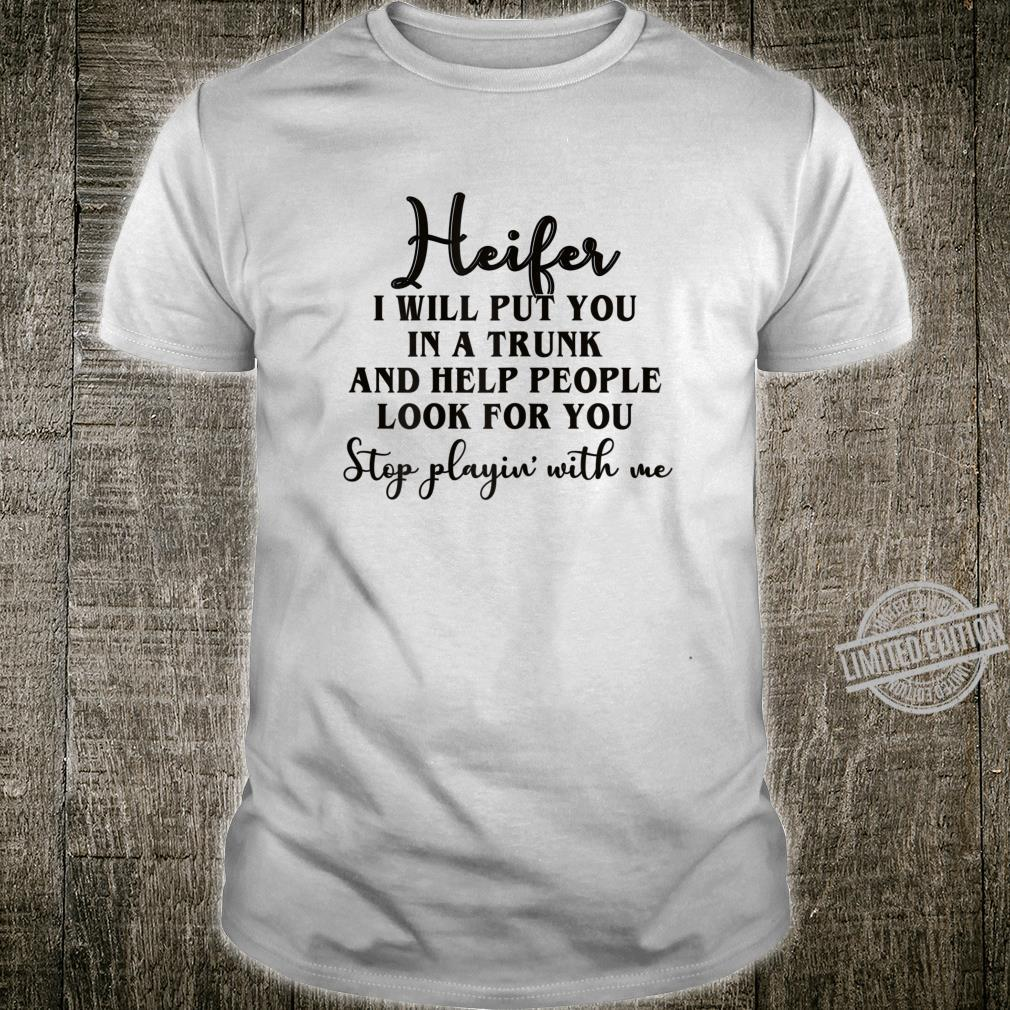 Womens Heifer I Will Put You In A Trunk Stop Playing With Me Shirt